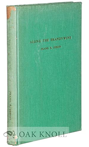 ALONG THE BRANDYWINE, A CHRONICLE COMPILED FROM OBSERVATIONS AND INQUIRIES MADE DURING THE LEISURE ...