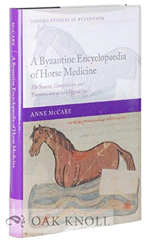 BYZANTINE ENCYCLOPAEDIA OF MEDICINE: THE SOURCES, COMPILATION, AND TRANSMISSION OF THE HIPPIATRICA....