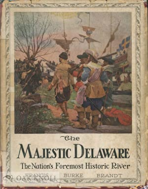 MAJESTIC DELAWARE, THE NATION'S FOREMOST HISTORIC RIVER. THE: Brandt, Francis Burke
