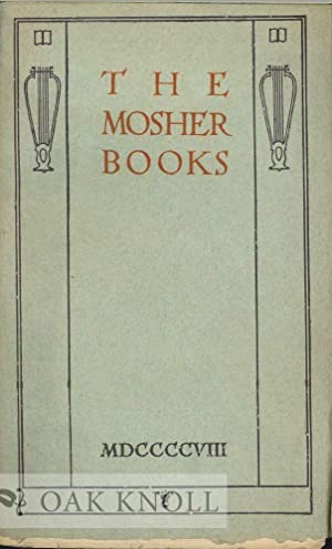 MOSHER BOOKS, A LIST OF BOOKS IN BELLES LETTRES ISSUED IN CHOICE AND LIMITED EDITIONS, 1891-1908.|...