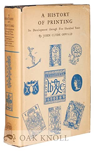 HISTORY OF PRINTING, ITS DEVELOPMENT THROUGH FIVE HUNDRED YEARS.|A: Oswald, John Clyde