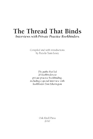 THREAD THAT BINDS: INTERVIEWS WITH PRIVATE PRACTICE BOOKBINDERS.|THE: Leutz, Pamela Train