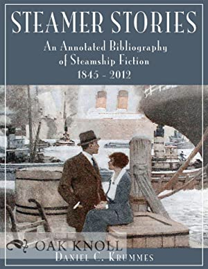 STEAMER STORIES: AN ANNOTATED BIBLIOGRAPHY OF STEAMSHIP FICTION, 1845-2012: Krummes, Daniel C. and ...