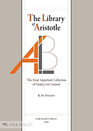 LIBRARY OF ARISTOTLE: THE MOST IMPORTANT COLLECTION OF BOOKS EVER FORMED.|THE: Staikos, ...