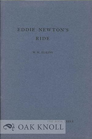EDDIE NEWTON'S RIDE OR THE DIVERTING HISTORY OF A. EDWARD: Elkins, William M.