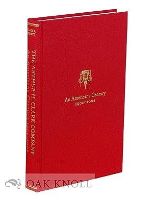 ARTHUR H. CLARK COMPANY: AN AMERICANA CENTURY 1902-2002.|THE: Clark, Robert A. and Patrick J. ...