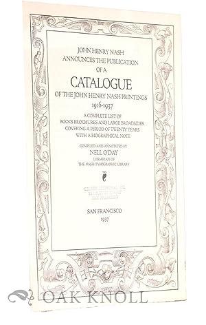 JOHN HENRY NASH ANNOUNCES THE PUBLICATION OF A CATALOGUE OF THE JOHN HENRY NASH PRINTINGS 1916-1937