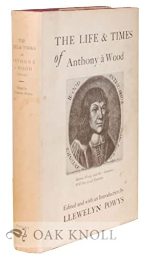 LIFE AND TIMES OF ANTHONY À WOOD.|THE: Powys, Llewelyn