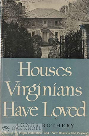 HOUSES VIRGINIANS HAVE LOVED: Rothery, Agnes