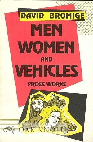 MEN, WOMEN AND VEHICLES: PROSE WORKS: Bromige, David