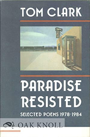 PARADISE RESISTED: SELECTED POEMS 1978-1984: Clark, Tom