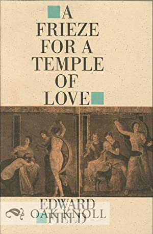 FRIEZE FOR A TEMPLE OF LOVE.|A: Field, Edward