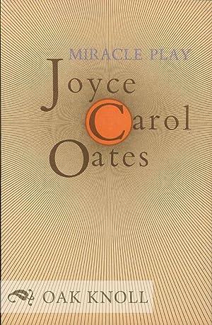 MIRACLE PLAY: Oates, Joyce Carol