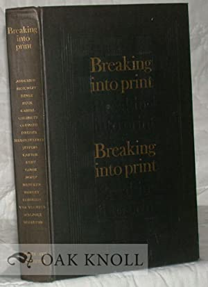 BREAKING INTO PRINT BEING A COMPILATION OF PAPERS WHEREIN EACH OF A SELECT GROUP OF AUTHORS TELLS...