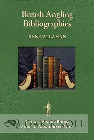 BRITISH ANGLING BIBLIOGRAPHIES, AN ESSAY AND A: Callahan, Ken