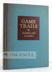 GAME TRAILS IN IDAHO AND ALASKA