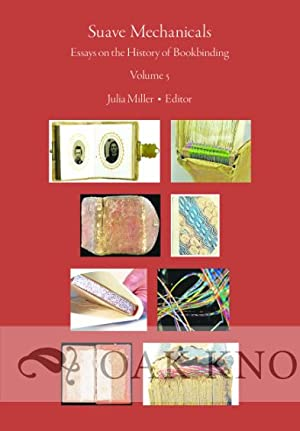 SUAVE MECHANICALS: ESSAYS ON THE HISTORY OF BOOKBINDING, VOLUME 5