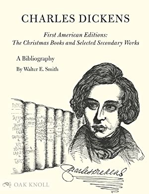 CHARLES DICKENS: A BIBLIOGRAPHY OF HIS FIRST: Smith, Walter E.