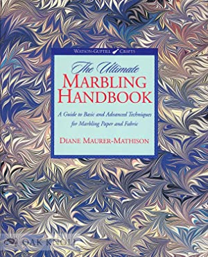 ULTIMATE MARBLING HANDBOOK: A GUIDE TO BASIC AND ADVANCED TECHNIQUES FOR MARBLING PAPER AND FABRI...