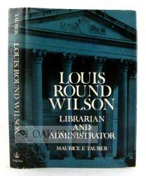 LOUIS ROUND WILSON, LIBRARIAN AND ADMINISTRATOR: Tauber, Maurice F.