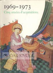CINQ ANNÉES D'ACQUSITIONS, 1969-1973