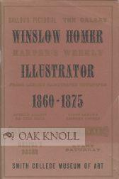 WINSLOW HOMER: ILLUSTRATOR CATALOGUE OF THE EXHIBITION WITH A CHECKLIST OF WOOD ENGRAVINGS AND A ...