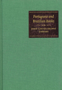 PORTUGUESE AND BRAZILIAN BOOKS IN THE JOHN CARTER BROWN LIBRARY 1537-1839