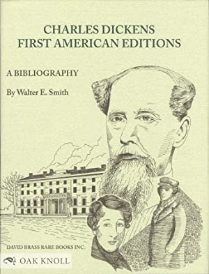 CHARLES DICKENS: A BIBLIOGRAPHY OF HIS FIRST AMERICAN EDITIONS 1836 - 1870: Smith, Walter E.