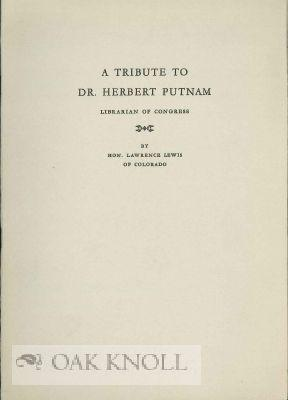 TRIBUTE TO DR. HERBERT PUTNAM LIBRARIAN OF CONGRESS. A: Lewis, Lawrence