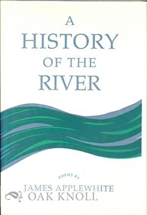 HISTORY OF THE RIVER, POEMS.|A: Applewhite, James