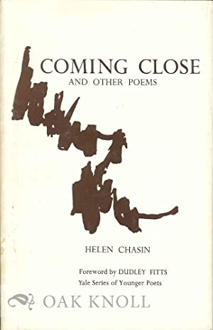 COMING CLOSE AND OTHER POEMS. FOREWORD BY DUDLEY FITTS: Chasin, Helen