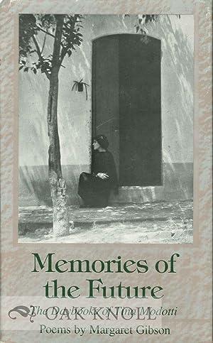 MEMORIES OF THE FUTURE, THE DAYBOOKS OF TINA MODOTTI: Gibson, Margaret
