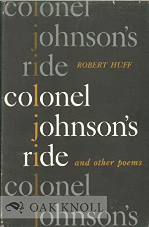 COLONEL JOHNSON'S RIDE AND OTHER POEMS: Huff, Robert