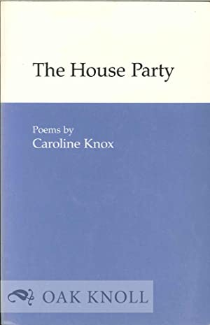 HOUSE PARTY, POEMS. THE: Knox, Caroline