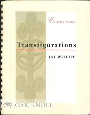 TRANSFIGURATIONS, COLLECTED POEMS: Wright, Jay