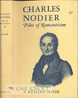 CHARLES NODIER: PILOT OF ROMANTICISM: Oliver, A. Richard