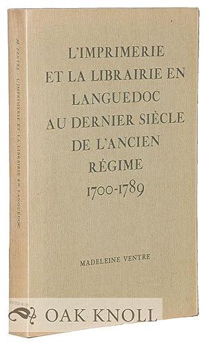 IMPRIMERIE ET LA LIBRAIRIE EN LANGUEDOC AU DERNIER SIÈCLE DE L'ANCIEN RÉGIME 1700-1789.|L':...