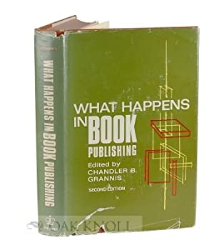 WHAT HAPPENS IN BOOK PUBLISHING: Grannis, Chandler B. (editor)