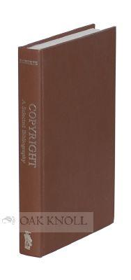 COPYRIGHT: A SELECTED BIBLIOGRAPHY OF PERIODICAL LITERATURE RELATING T O LITERARY PROPERTY IN THE ...
