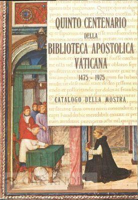 QUINTO CENTENARIO DELLA BIBLIOTECA APOSTOLICA VATICANA, 1475-1975,: Michelini Tocci, Luigi