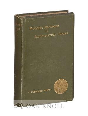 MODERN METHODS OF ILLUSTRATING BOOKS: Wood, H. Trueman