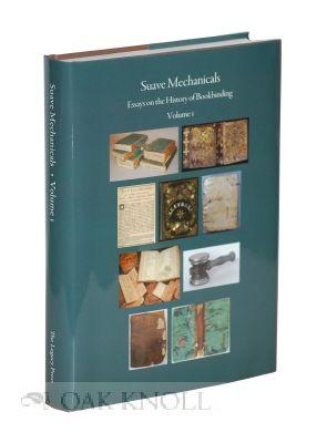 SUAVE MECHANICALS: ESSAYS ON THE HISTORY OF BOOKBINDING, VOLUME 1
