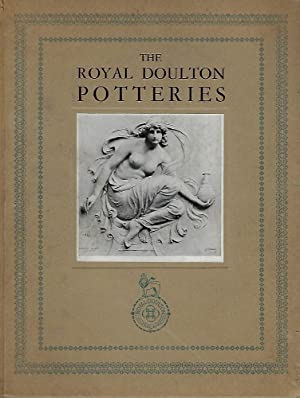 The Royal Doulton Potteries. A Brief Summary of Their rise and expansion during Six Reigns