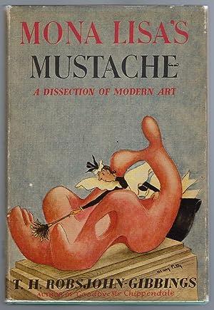Mona Lisa's Mustache A Dissection of Modern: Robsjohn-Gibbings, T.H.