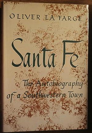Santa Fe: The Autobiography of a Southwestern: La Farge, Oliver