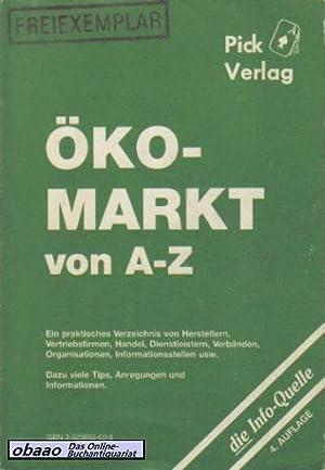 Ökomarkt von A-Z. Ein praktisches Verzeichnis von Herstellern, Vertriebsfirmen, Handel, ...