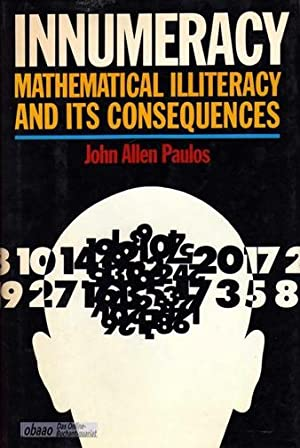 Innumeracy. Mathematical illiteracy and its consequences
