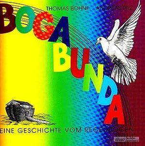 Bogabunda. Eine Geschichte vom Regenbogen: Thomas Bohne /