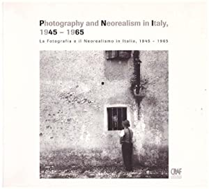 Photography and Neorealism in Italy 1945-1965 La fotografia e il Neorealismo in Italia 1945 - 1965