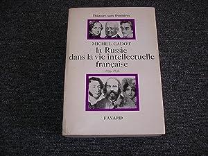 LA RUSSIE DANS LA VIE INTELLECTUELLE FRANCAISE.: CADOT Michel